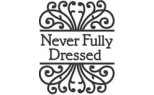 NEVER FULLY DRESSED
